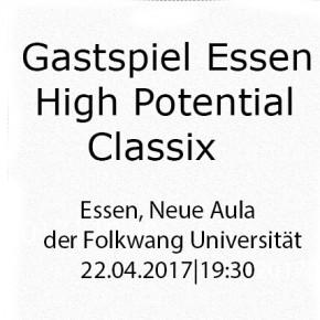 22.04.2017, 19:30 hrs Gastspiel Essen High Potential Classix